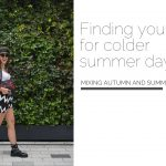 Finding your style for colder summer days | Autumn elements mixed with summer ones