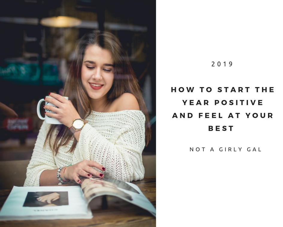 How to start the year positive and feel at your best | Not A Girly Gal