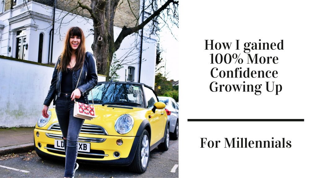 How I gained 100% More Confidence Growing Up | For Millennials