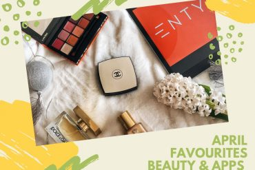 My April 2019 Favourites – Beauty Products & Apps You Need to Try